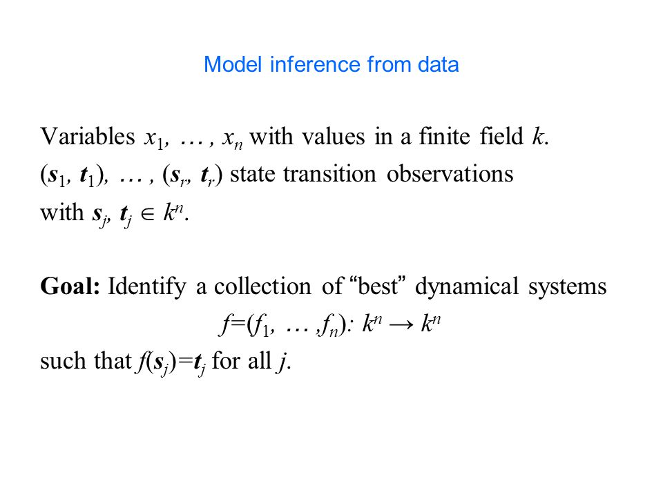 Model inference from data Variables x 1, …, x n with values in a finite field k.