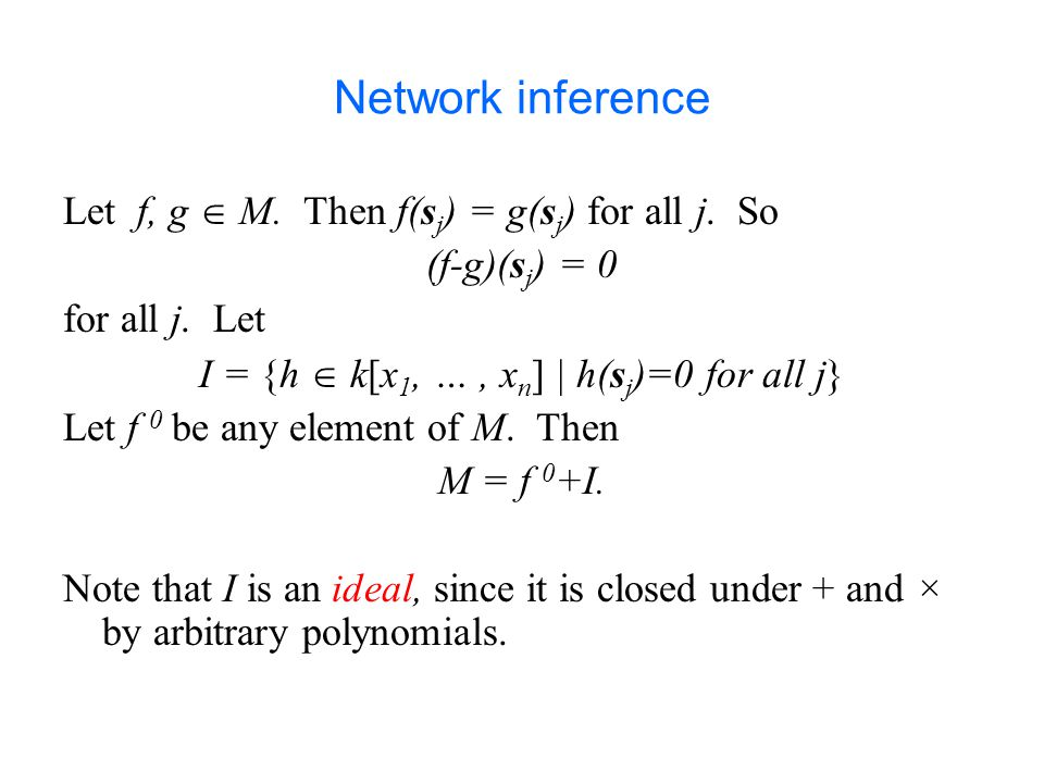 Network inference Let f, g  M. Then f(s j ) = g(s j ) for all j.