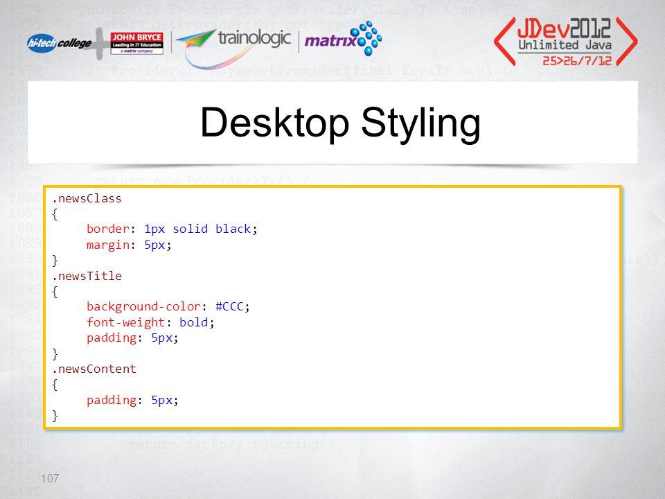 Desktop Styling 107.newsClass { border: 1px solid black; margin: 5px; }.newsTitle { background-color: #CCC; font-weight: bold; padding: 5px; }.newsContent { padding: 5px; }.newsClass { border: 1px solid black; margin: 5px; }.newsTitle { background-color: #CCC; font-weight: bold; padding: 5px; }.newsContent { padding: 5px; }