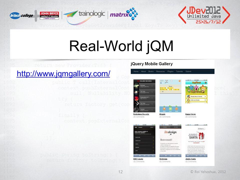Real-World jQM © Roi Yehoshua, 201212 http://www.jqmgallery.com/