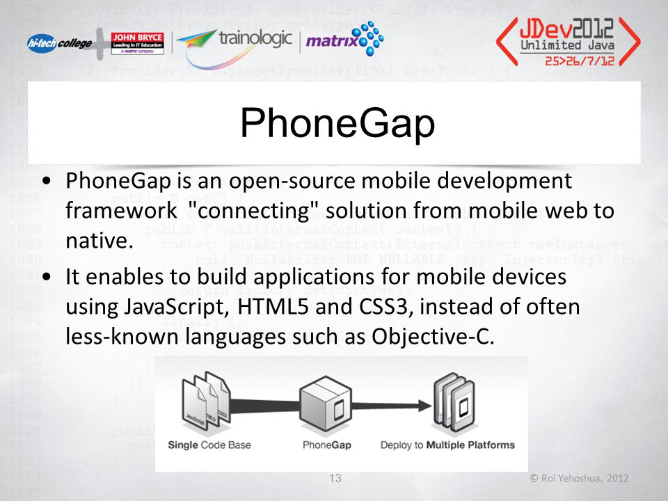 PhoneGap PhoneGap is an open-source mobile development framework connecting solution from mobile web to native.