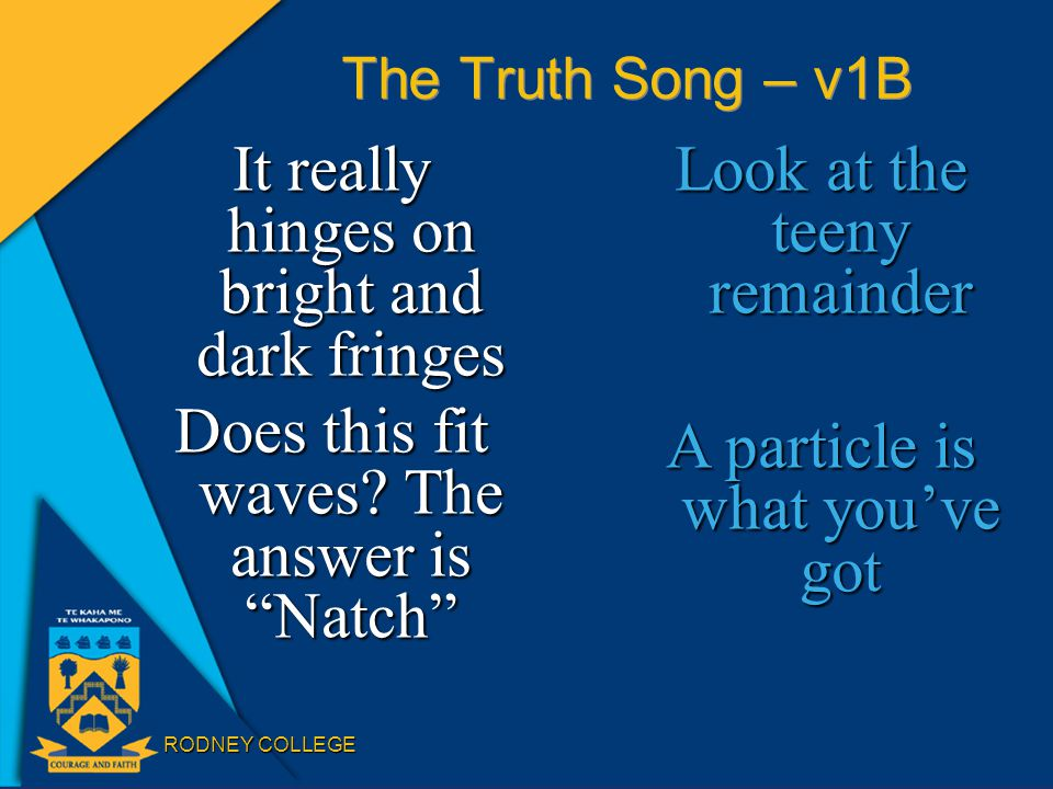 RODNEY COLLEGE The Truth Song – v1B It really hinges on bright and dark fringes Does this fit waves.