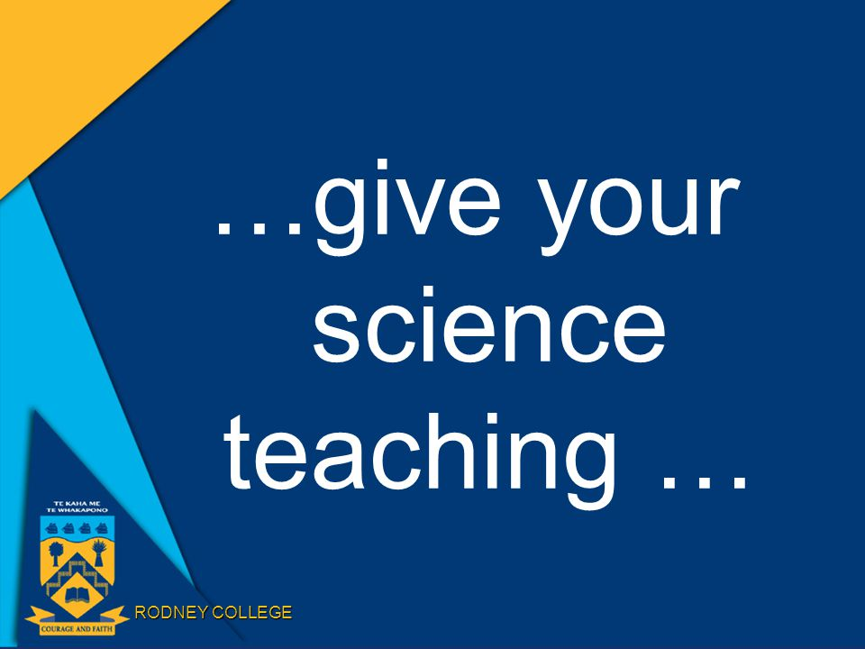RODNEY COLLEGE …give your science teaching …