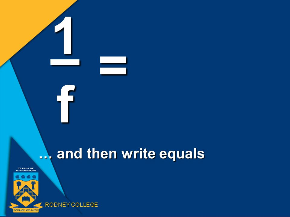 RODNEY COLLEGE … and then write equals 1f =