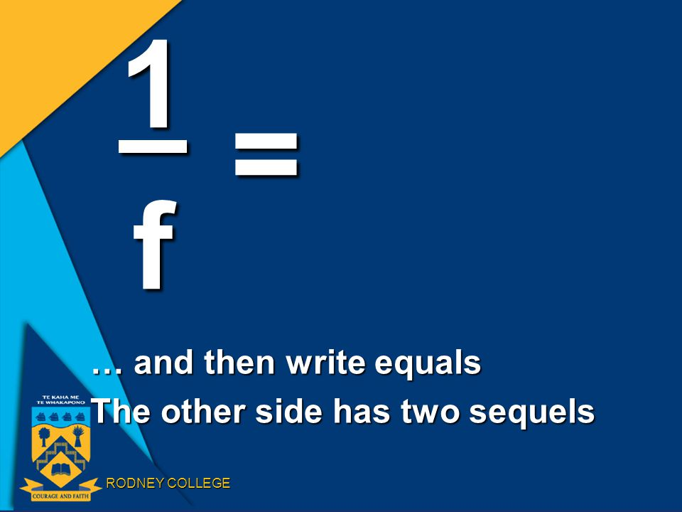 RODNEY COLLEGE … and then write equals The other side has two sequels 1f =
