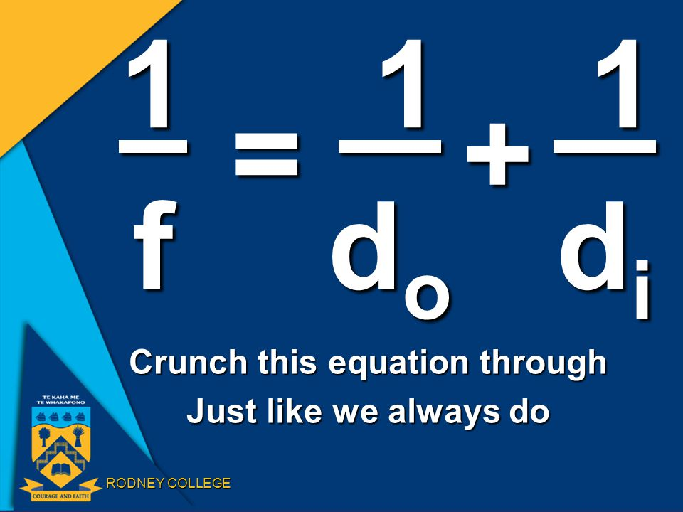 RODNEY COLLEGE Crunch this equation through Just like we always do 1f = 1 1 1dodo 1 1dodo 1 1 1didi 1 1didi +