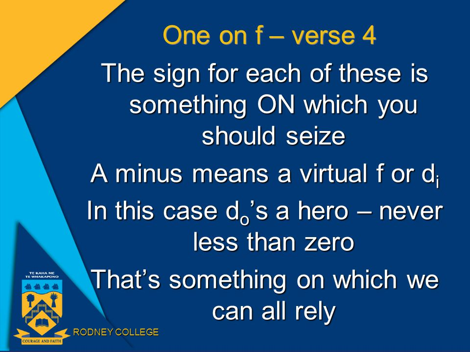 RODNEY COLLEGE One on f – verse 4 The sign for each of these is something ON which you should seize A minus means a virtual f or d i In this case d o 's a hero – never less than zero That's something on which we can all rely