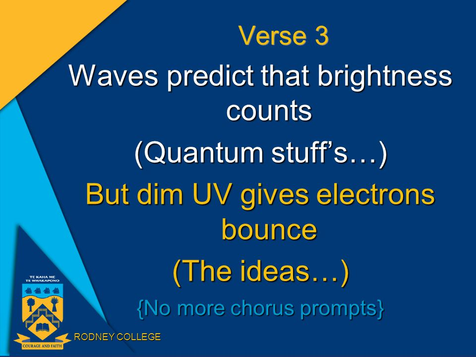 RODNEY COLLEGE Verse 3 Waves predict that brightness counts (Quantum stuff's…) But dim UV gives electrons bounce (The ideas…) {No more chorus prompts}