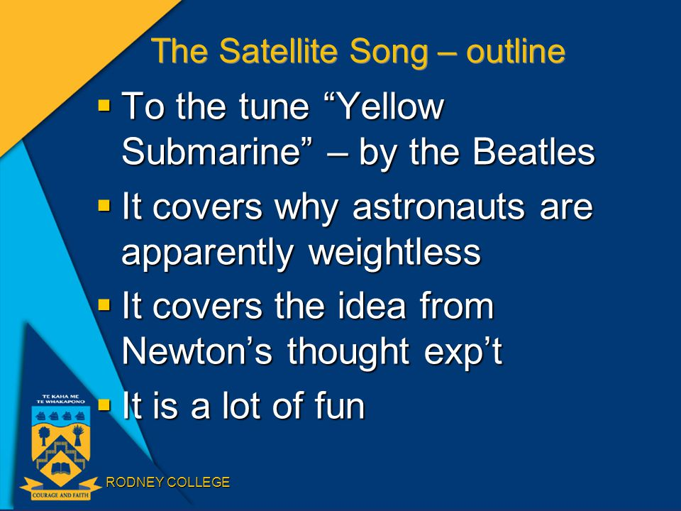 "RODNEY COLLEGE The Satellite Song – outline  To the tune ""Yellow Submarine"" – by the Beatles  It covers why astronauts are apparently weightless  I"