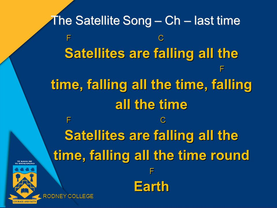 RODNEY COLLEGE The Satellite Song – Ch – last time F C Satellites are falling all the F time, falling all the time, falling all the time F C Satellites are falling all the time, falling all the time round FEarth