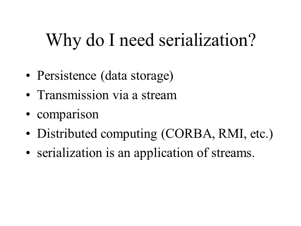 Why do I need serialization.