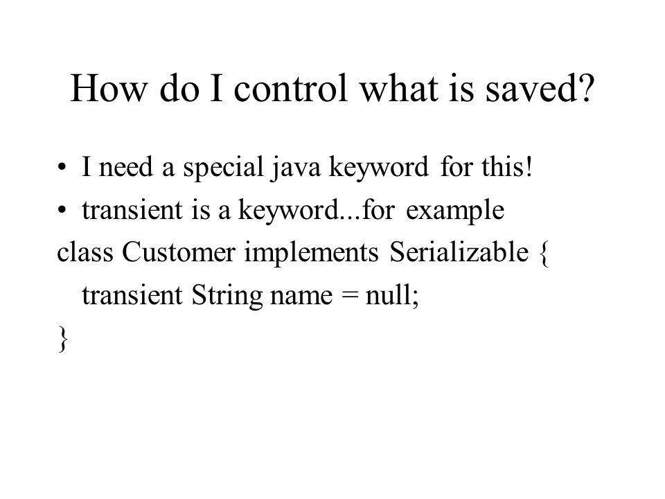 How do I control what is saved. I need a special java keyword for this.