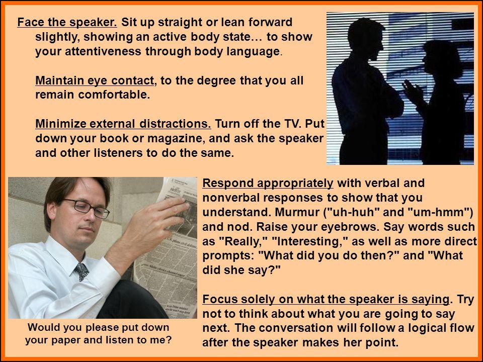 Face the speaker.