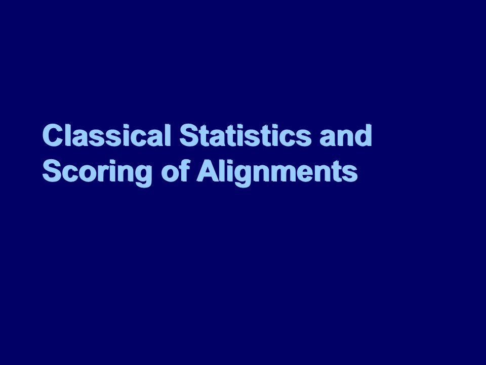 Classical Statistics and Scoring of Alignments