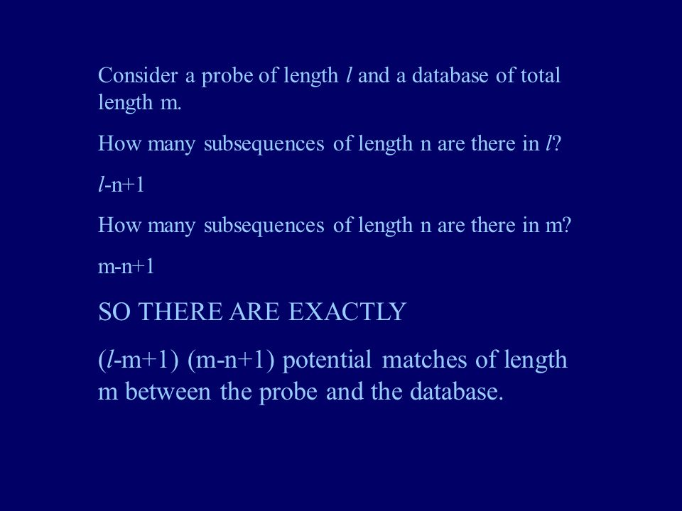 Consider a probe of length l and a database of total length m.