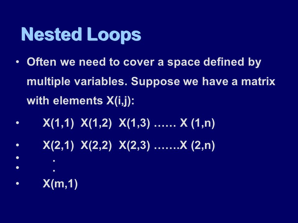 Nested Loops Often we need to cover a space defined by multiple variables.