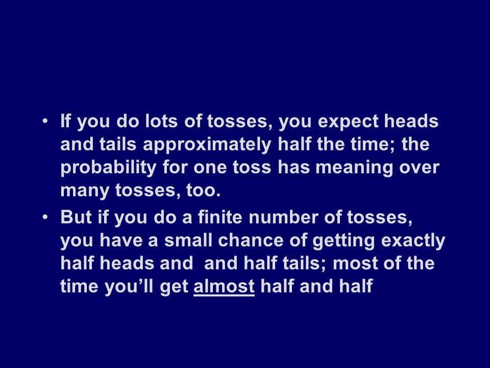 If you do many sets of tosses, you can find out empirically what your chances are of getting say 4 heads out of 10 tosses; P(k=4 heads out of N=10 tosses) Or you can figure it out mathematically by thinking about how many ways you could toss a coin 10 times and get 4 heads: combinations formula If you do many sets of tosses, you can find out empirically what your chances are of getting say 4 heads out of 10 tosses; P(k=4 heads out of N=10 tosses) Or you can figure it out mathematically by thinking about how many ways you could toss a coin 10 times and get 4 heads: combinations formula