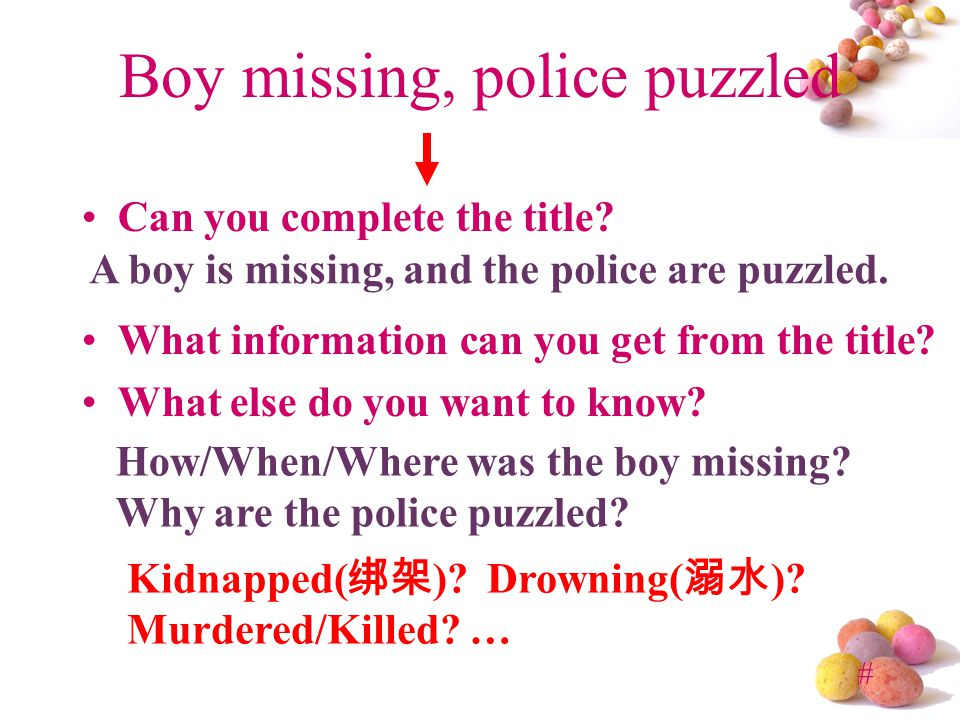# Boy missing, police puzzled Can you complete the title.