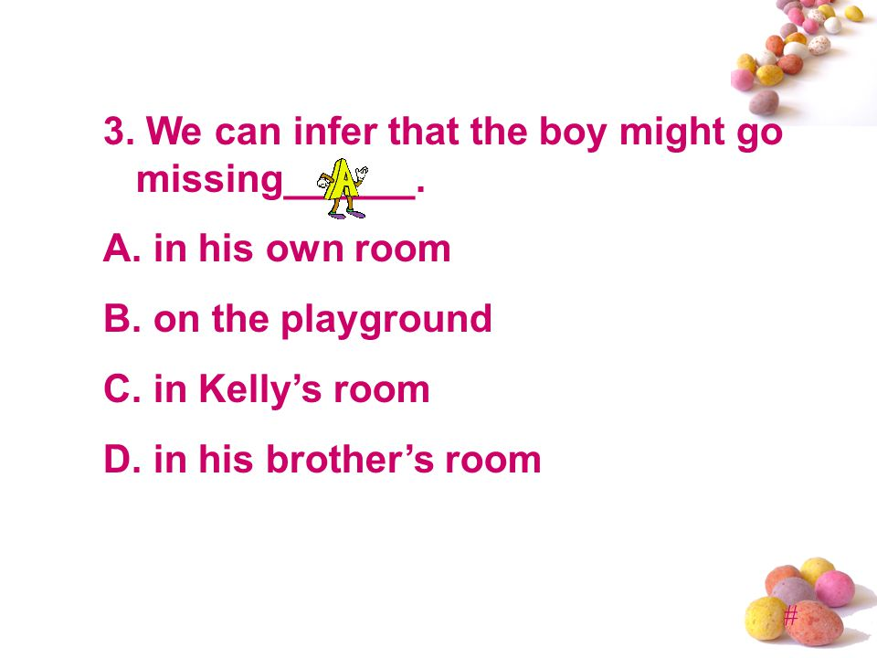 # 3. We can infer that the boy might go missing______.