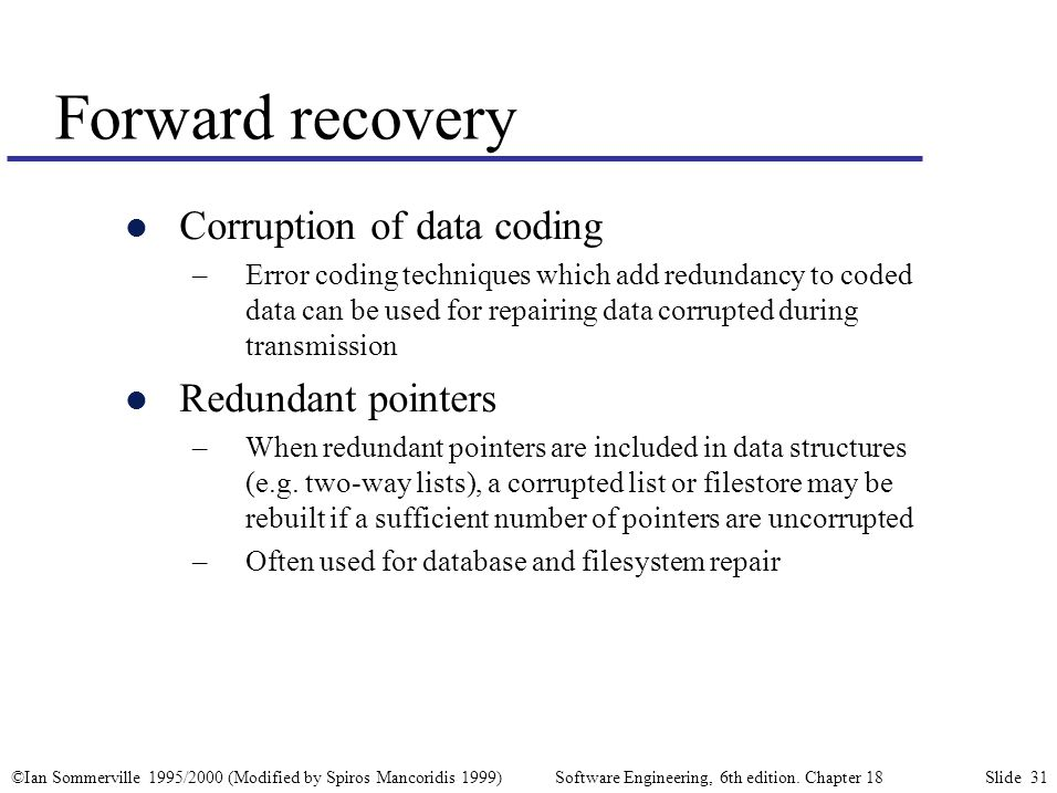 ©Ian Sommerville 1995/2000 (Modified by Spiros Mancoridis 1999) Software Engineering, 6th edition. Chapter 18 Slide 31 l Corruption of data coding –Er