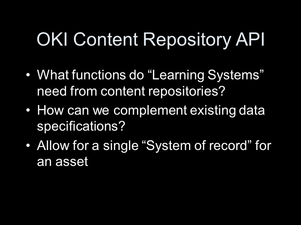 OKI Content Repository API What functions do Learning Systems need from content repositories.