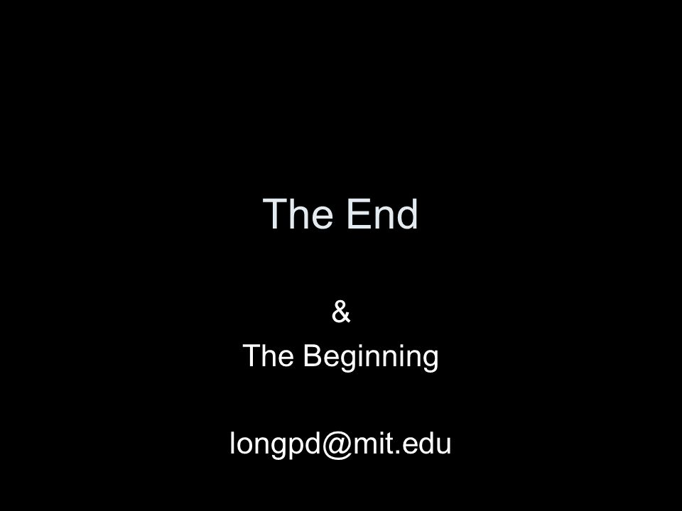 The End & The Beginning longpd@mit.edu