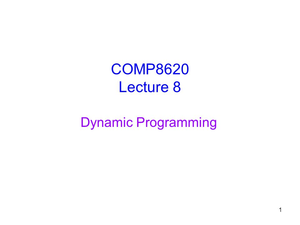 1 COMP8620 Lecture 8 Dynamic Programming