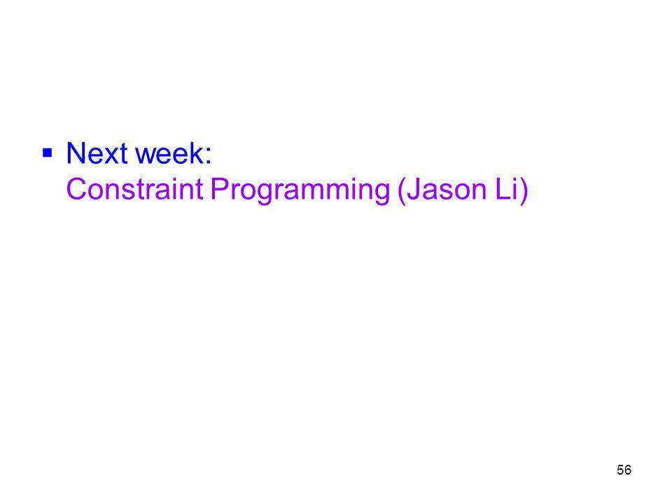 56  Next week: Constraint Programming (Jason Li)