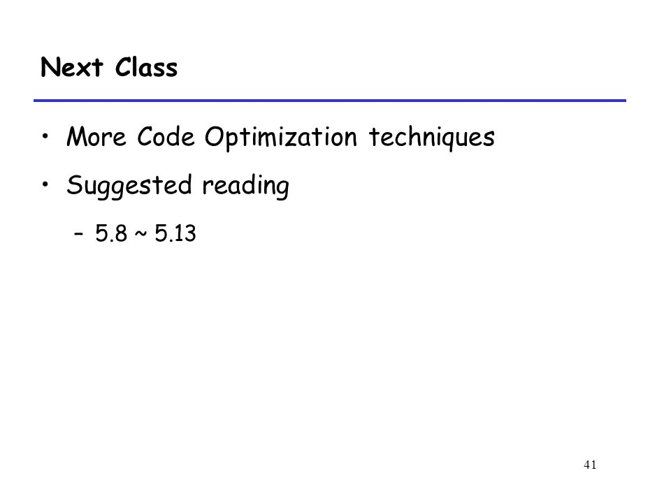 41 Next Class More Code Optimization techniques Suggested reading –5.8 ~ 5.13