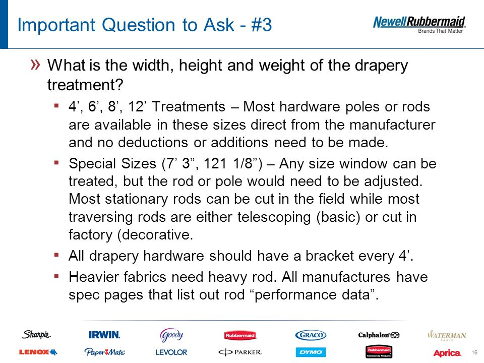 Important Question to Ask - #3 » What is the width, height and weight of the drapery treatment.