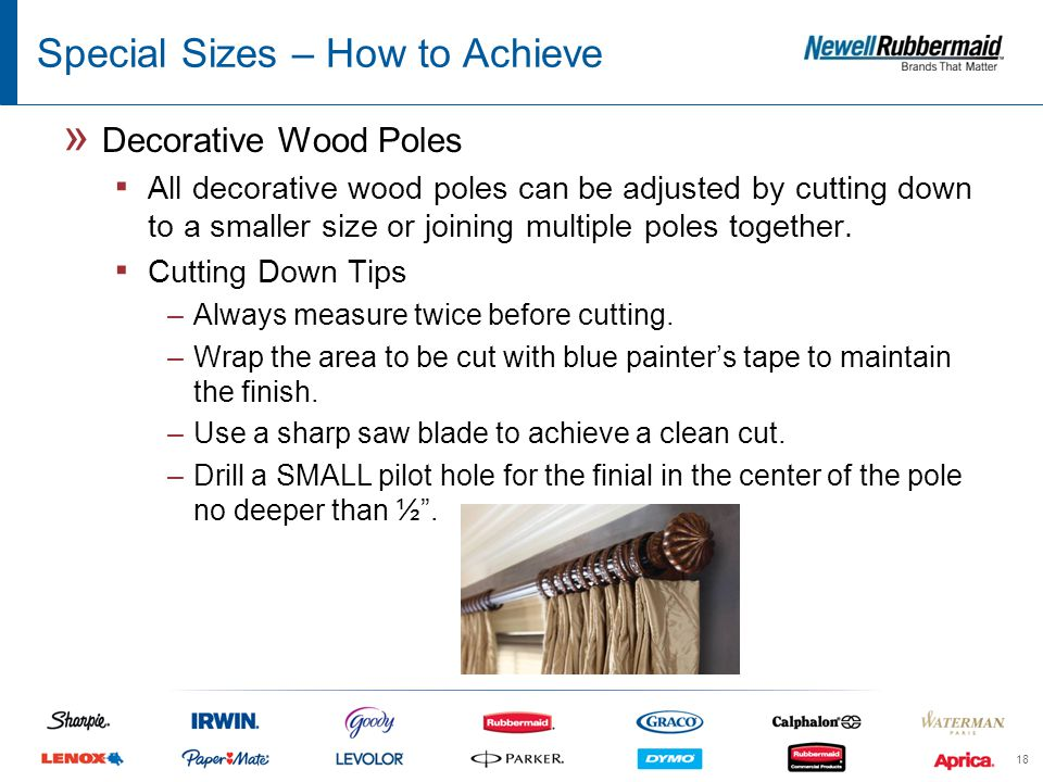 Special Sizes – How to Achieve » Decorative Wood Poles ▪ All decorative wood poles can be adjusted by cutting down to a smaller size or joining multiple poles together.