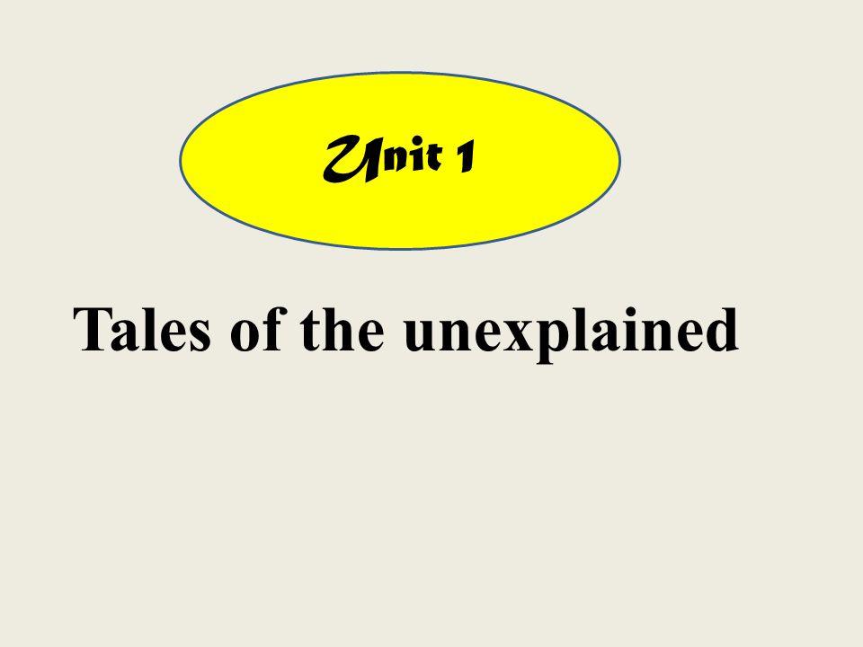 Unit 1 Tales of the unexplained