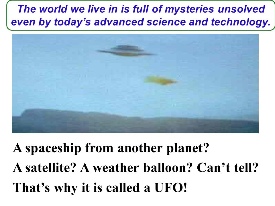 2.If you saw a UFO or a monster some day, what would you do.