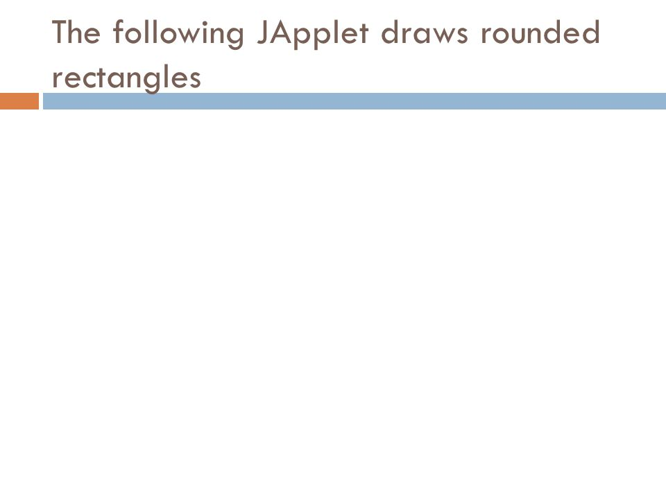 The following JApplet draws rounded rectangles