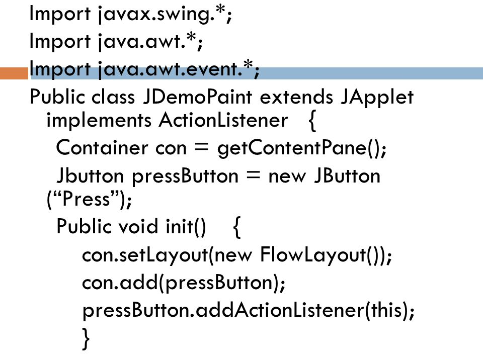 Import javax.swing.*; Import java.awt.*; Import java.awt.event.*; Public class JDemoPaint extends JApplet implements ActionListener { Container con =