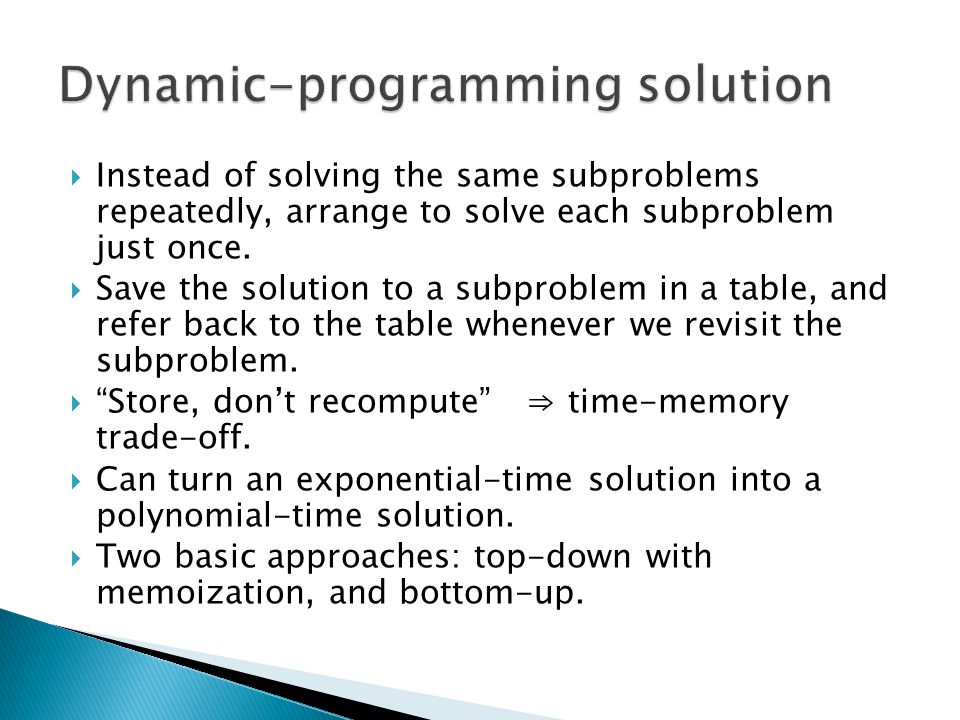  Instead of solving the same subproblems repeatedly, arrange to solve each subproblem just once.