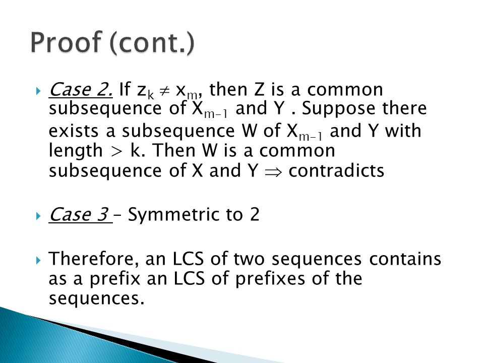  Case 2. If z k  x m, then Z is a common subsequence of X m-1 and Y.