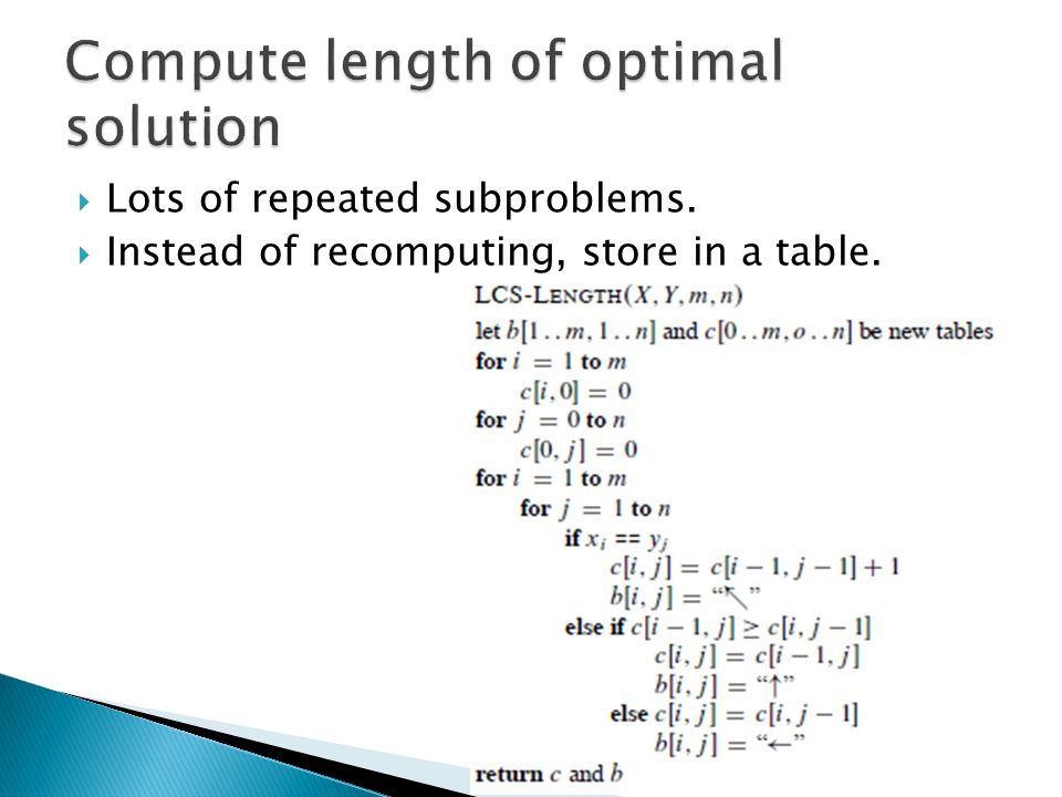  Lots of repeated subproblems.  Instead of recomputing, store in a table.