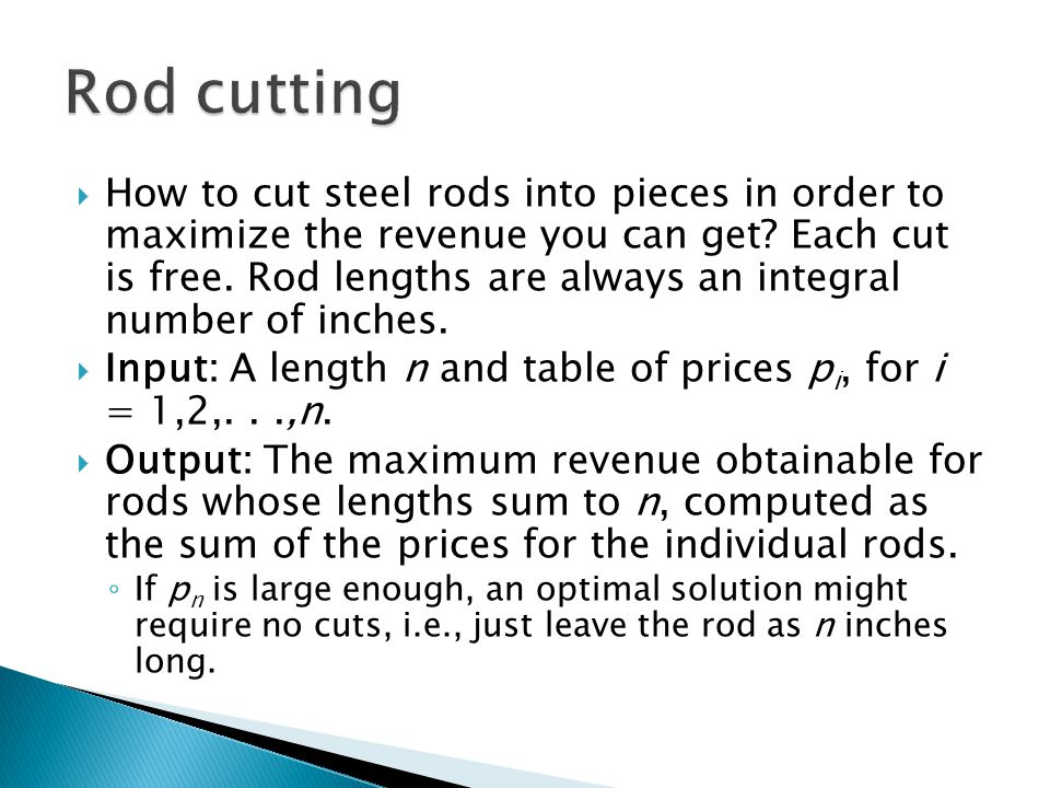 How to cut steel rods into pieces in order to maximize the revenue you can get.