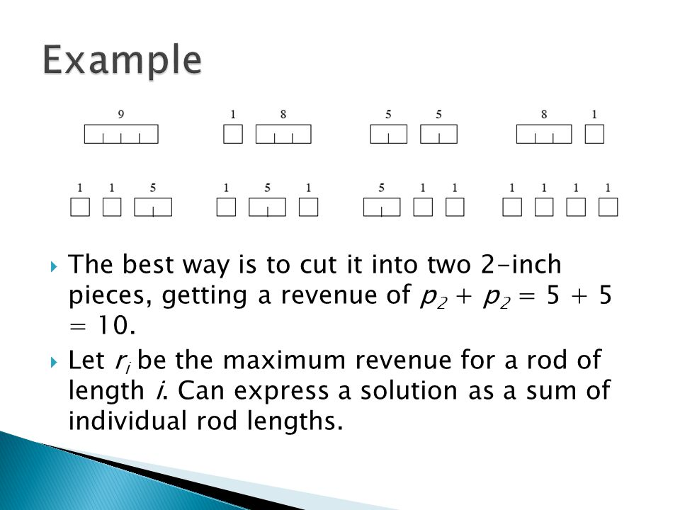  The best way is to cut it into two 2-inch pieces, getting a revenue of p 2 + p 2 = 5 + 5 = 10.