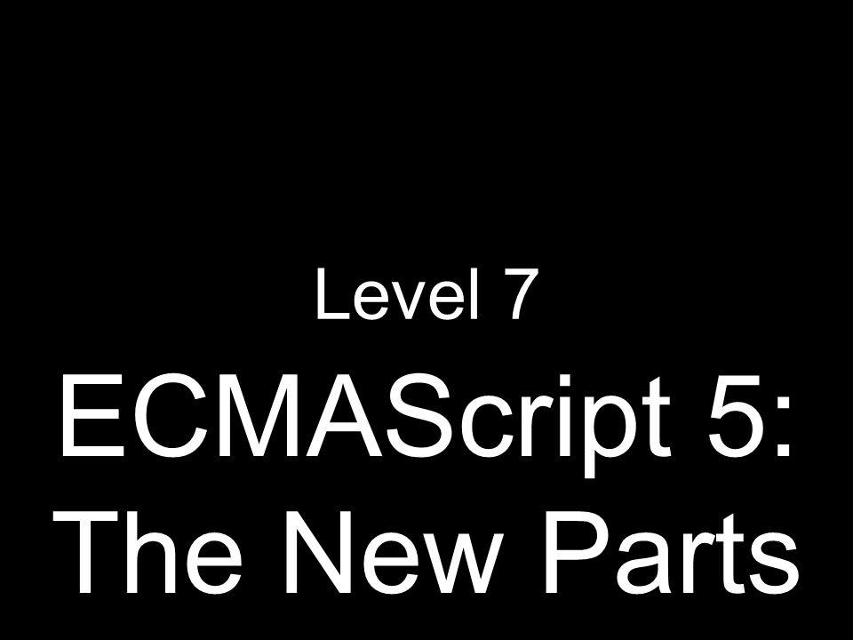 ECMAScript 5: The New Parts Level 7