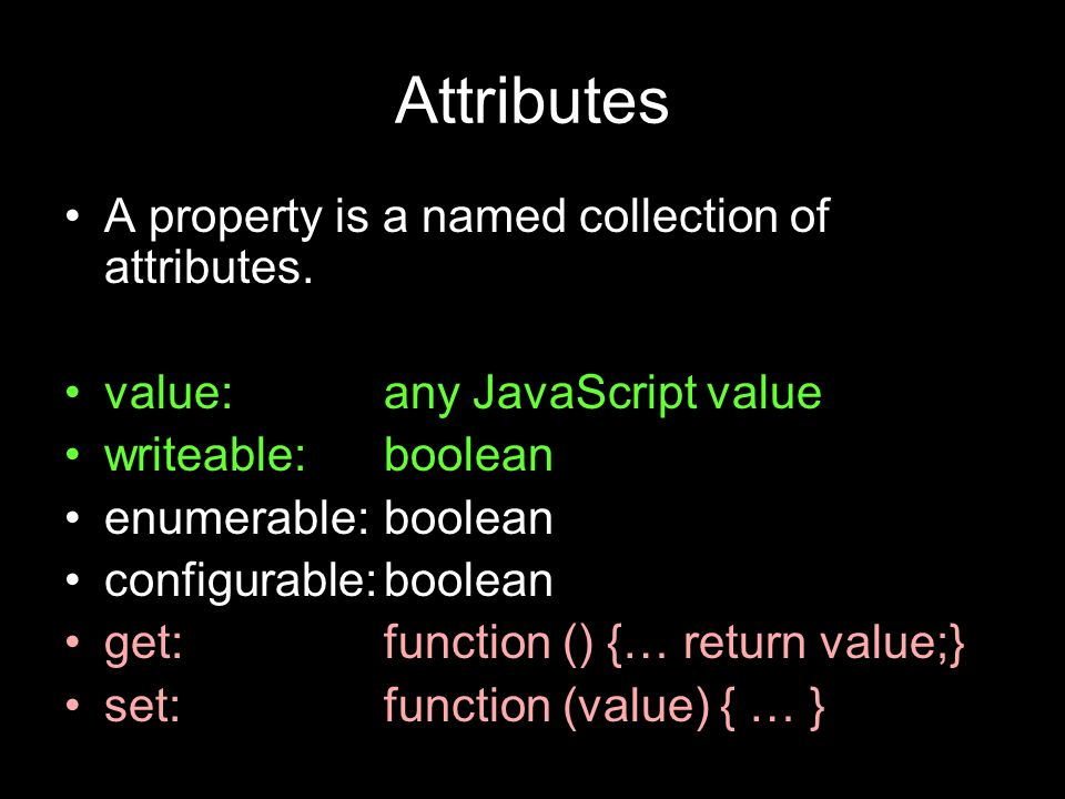 Attributes A property is a named collection of attributes.