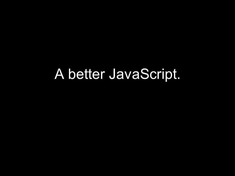 A better JavaScript.