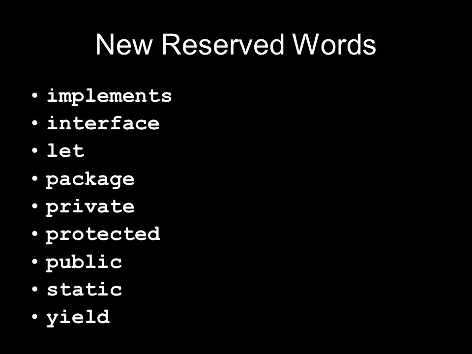 New Reserved Words implements interface let package private protected public static yield