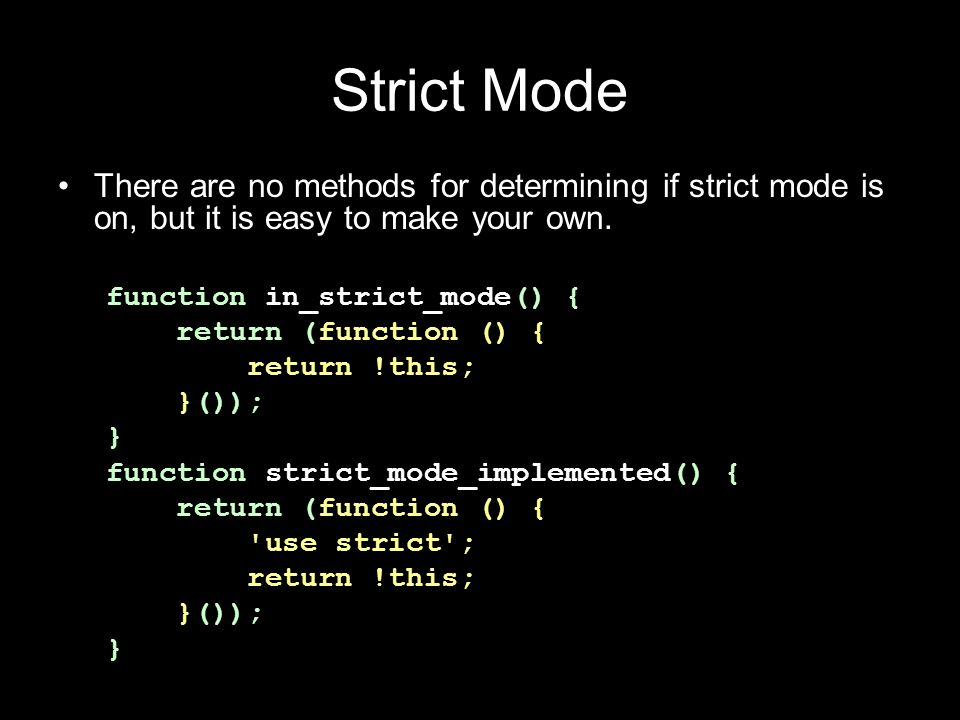 Strict Mode There are no methods for determining if strict mode is on, but it is easy to make your own.