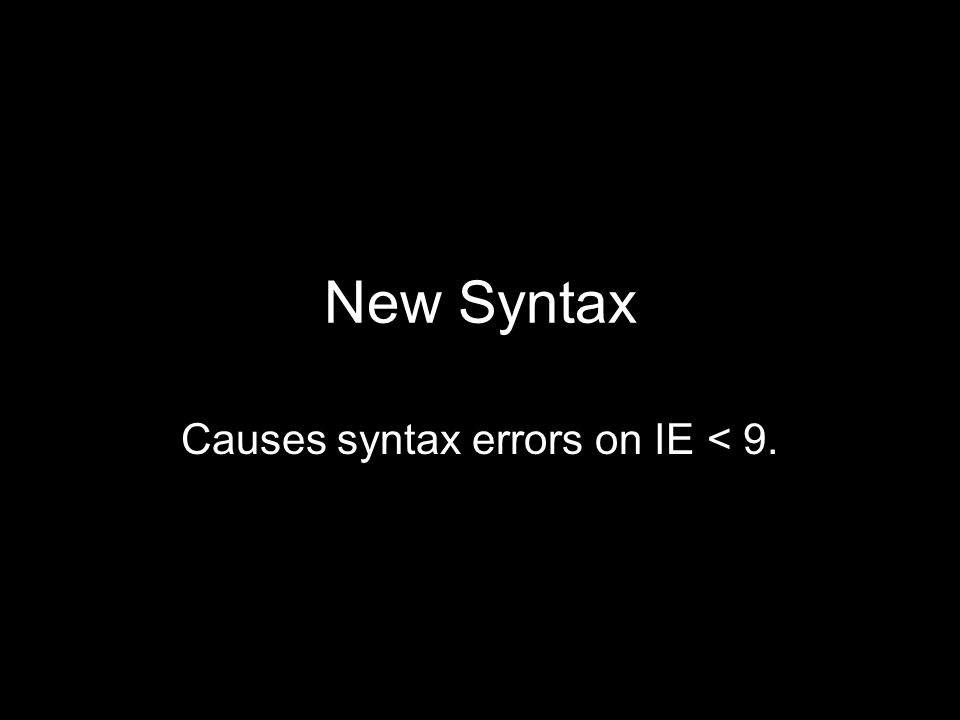 New Syntax Causes syntax errors on IE < 9.