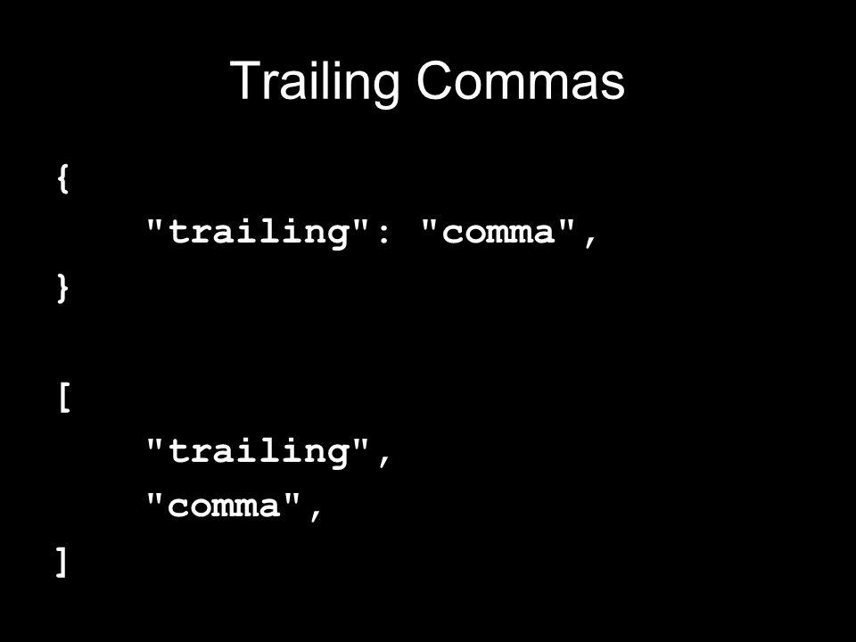 Trailing Commas { trailing : comma , } [ trailing , comma , ]
