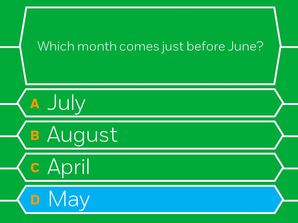Which month comes just before June A July B August C April D May