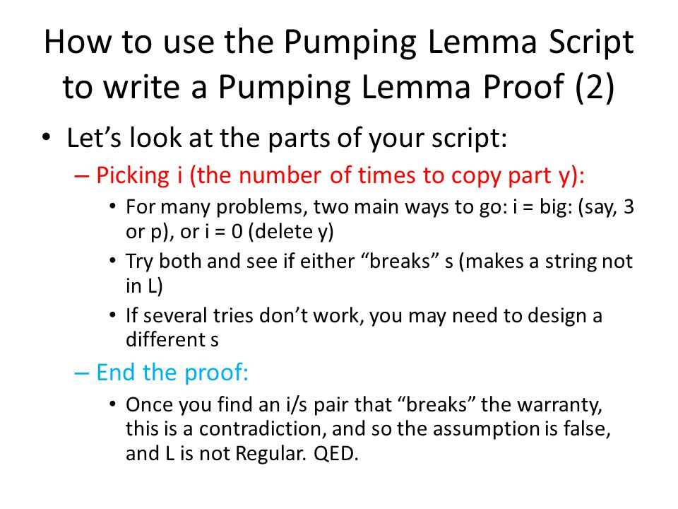 How to use the Pumping Lemma Script to write a Pumping Lemma Proof (2) Let's look at the parts of your script: – Picking i (the number of times to cop
