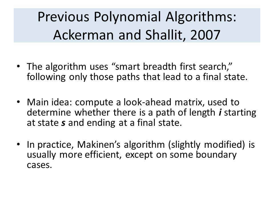 Previous Polynomial Algorithms: Ackerman and Shallit, 2007 The algorithm uses smart breadth first search, following only those paths that lead to a final state.